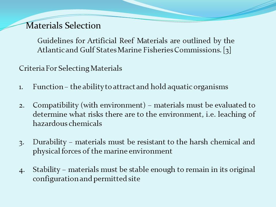 Materials Selection Guidelines for Artificial Reef Materials are outlined by the Atlantic and Gulf States Marine Fisheries Commissions. [3]